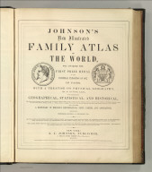 (Title Page to) Johnson's New Illustrated Family Atlas Of The World, Was Awarded The First Prize Medal At The Universal Exposition Of 1867, In Paris, With A Treatise On Physical Geography, By A. Guyot, LL.D., With Descriptions, Geographical, Statistical, And Historical ... A Dictionary Of Religious Denominations, Sects, Parties, And Associations, Compiled By Professor Roswell D. Hitchcock, D.D. ... New York: A.J. Johnson, Publisher, 11 Great Jones Street (Near Broadway). MDCCCLXXIV. Entered ... One Thousand Eight Hundred and Seventy, by A.J. Johnson ... New York.