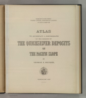 (Title Page to) Department Of The Interior, United States Geological Survey, J.W. Powell Director. Atlas to Accompany a Monograph on The Geology of the Quicksilver Deposits of the Pacific Slope By George F. Becker. Washington 1887. Giles Litho. & Liberty Printing Co. N.Y.