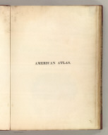 (Half Title Page to) A New American Atlas Containing Maps Of The Several States of the North American Union, Projected and drawn on a Uniform Scale from Documents found in the public Offices of the United States and State Governments, and other Original and Authentic Information, By Henry S. Tanner ... Philadelphia: Published By Henry S. Tanner. 1825.