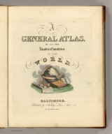 (Title Page to) A General Atlas, Of All The Known Countries In The World. Baltimore: Published by Fielding Lucas, Junr. No. 138, Market Street. (1822)