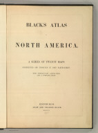 (Title Page to) Black's Atlas Of North America. A Series Of Twenty Maps Constructed And Engraved By John Bartholomew. With Introductory Letter-Press And A Complete Index. Edinburgh: Adam And Charles Black. MDCCCLVI.