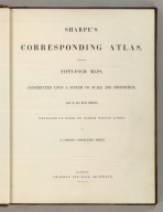 (Title Page to) Sharpe's Corresponding Atlas, Comprising Fifty-Four Maps, Constructed Upon A System Of Scale And Proportion, From the most Recent Authorities. Engraved On Steel By Joseph Wilson Lowry. With A Copious Consulting Index. London: Chapman And Hall, 186 Strand. MDCCCXLIX.