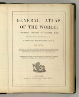 (Title Page to) General Atlas Of The World: Containing Upwards Of Seventy Maps. Engraved On Steel, In The First Style Of Art, By Sidney Hall, William Hughes, F.R.G.S., &c. New Edition. Embracing All The Latest Discoveries Obtained From Government Surveys And Expeditions, Books Of Recent Travel, And Other Sources, Including The North-West Passage Discovered By H.M. Ship Investigator. With Introductory Chapters On The Geography And Statistics Of The Various Countries Of The World, And A Complete Index Of 65,000 Names. Edinburgh: Adam And Charles Black, North Bridge. M.DCCC.LIV.