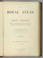 (Half Title to) The Royal Atlas Of Modern Geography Exhibiting, In A Series Of Entirely Original And Authentic Maps, The Present Condition Of Geographical Discovery And Research In The Several Countries, Empires, And States Of The World By The Late Alexander Keith Johnston ... With Additions And Corrections To The Present Date By T.B. Johnston ... With A Special Index To Each Map. A New Edition. W.& A.K. Johnston, Edinburgh And London, MDCCCXCIII.