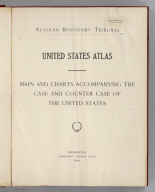 Title Page: Alaskan Boundary Tribunal. (Volume 2). U.S. Atlas. The Case and Counter Case of the United States.