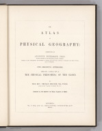 (Title Page) The Atlas Of Physical Geography: Constructed By Augustus Petermann, F.R.G.S. ... With Descriptive Letter-Press, Embracing A General View Of The Physical Phenomena Of The Globe. By The Rev. Thomas Milner, M.A., F.R.G.S. ... Illustrated by One Hundred and Thirty Vignettes on Wood. London: Wm. S. Orr And Co., Amen-Corner, Paternoster-Row. MDCCCL.