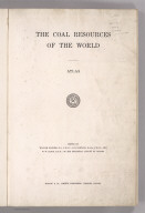 (Title Page to) The Coal Resources Of The World. Atlas. Edited By William McInnes, B.S., F.R.S.C., D.B. Dowling, B.A.Sc., F.R.S.C., And W.W. Leach, B.A.Sc., Of The Geological Survey Of Canada. Morang & Co., Limited, Publishers: Toronto, Canada. (seal) Geologorum Conventus Mente Et Malleo. XII 1913 Canada.