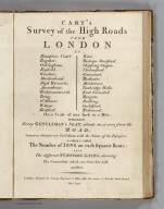 (Title Page to) Cary's Survey of the High Roads From London to ... On a Scale of one Inch to a Mile, wherein Every Gentleman's Seat, situate on, or seen from the Road, (however distant) are laid down, with the name of the Possessor, to which is added The Number of Inns on each separate route, also, the different Turnpike Gates, shewing The Connection which one trust has with another. London: Printed for J. Cary, Engraver & Map seller, the corner of Arundel Street, Strand. July 1st, 1790.