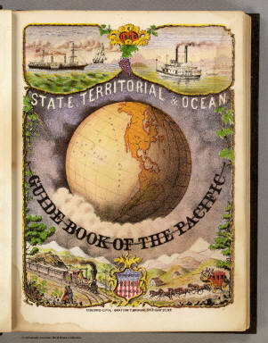 (Illustrated Title Page to) State, Territorial and Ocean Guide Book of the Pacific: Containing The Time and Distance Tables ... on or Connecting with the Pacific Coast and the Interior ... To Which Are Added Nine Large and Reliable Maps Showing Principal Towns, Routes of Communication, etc. San Francisco: Published Semi-Annually by Sterling M. Holdredge. ... 1866.