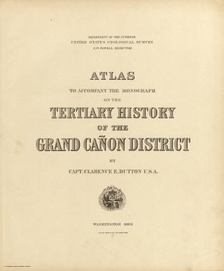 (Title Page to) Department Of The Interior, United States Geological Survey, J.W. Powell Director. Atlas To Accompany The Monograph On The Tertiary History Of The Grand Canon District By Capt. Clarence E. Dutton U.S.A. Washington 1882. Julius Bien & Co. Lith. New York.