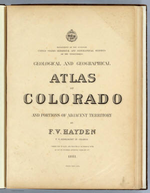 (Title Page to) Department Of The Interior. United States Geological And Geographical Surveys Of The Territories. Geological And Geographical Atlas Of Colorado And Portions Of Adjacent Territory By F.V. Hayden, U.S. Geologist In Charge. Corrected To Date And Printed In Accordance With An Act Of Congress Approved February 9th 1881. Julius Bien, Lith.