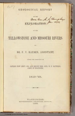(Title Page to) Geological Report of the Exploration of the Yellowstone and Missouri Rivers by Dr. F.V. Hayden, Assistant, under the direction of Captain (now Lieut. Col. and Brevet Brig. Gen.) W.F. Raynolds, Corps of Engineers, 1859-'60. Washington: Government Printing Office. 1869.