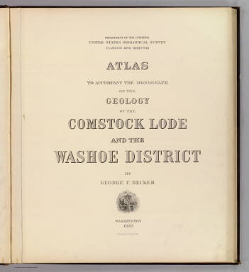 (Title Page to) Department Of The Interior, United States Geological Survey, Clarence King Director. Atlas To Accompany The Monograph On The Geology Of The Comstock Lode And The Washoe District By George F. Becker. Washington 1882. Julius Bien & Co. Lith. New York.