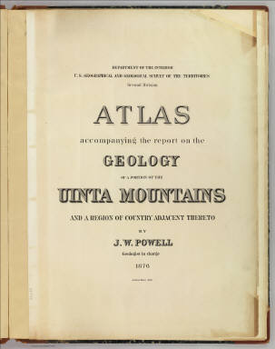 (Title Page to) Atlas accompanying the report on the geology of a portion of the Uinta Mountains and a region of country adjacent thereto by J.W. Powell, Geologist in charge 1876. Julius Bien Lith. Department of the Interior, U.S. Geographical and Geological Survey of the Territories, Second Division.
