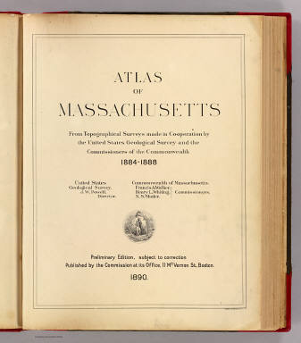 (Title Page to) Atlas of Massachusetts from topographical surveys made in co-operation by the United States Geological Survey and the Commissioners of the Commonwealth 1884-1888. United States Geological Survey. J.W. Powell, Director. Commonwealth of Massachusetts. Francis A. Walker, Henry L. Whiting, N.S. Shaler, Commissioners. Preliminary edition, subject to correction. Published by the Commission at its office, 11 Mt. Vernon St., Boston. Forbes Co., Boston & N.Y.