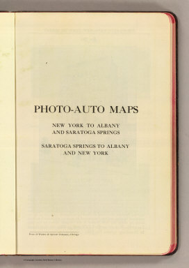 (Title Page to) Photo-auto maps. New York to Albany and Saratoga Springs, Saratoga Springs to Albany and New York. Press of Walton & Spencer Company, Chicago. (1907)