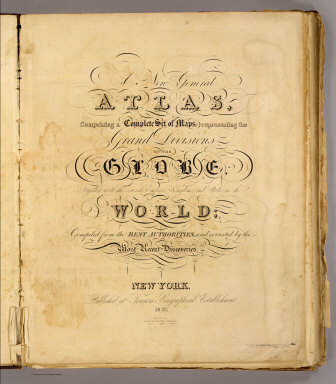 (Title Page to) A new general atlas, comprising a complete set of maps representing the grand divisions of the globe, together with the several empires, kingdoms and states in the world, compiled from the best authorities, and corrected by the most recent discoveries. New York, Published at Tanner's Geographical Establishment, 1845. Written and engraved by Jos. Perkins.