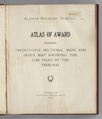 (Title Page to) Alaskan Boundary Tribunal. (Volume 3). Atlas of Award. Twenty-five Sectional Maps and Index Map Showing the Line Fixed by the Tribunal. Washington. Government Printing Office. 1904.