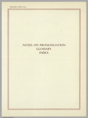 (Section Title Page) Notes on Pronunciation, Glossary, Index. Pergamon World Atlas.
