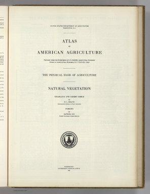 (Section Title Page) Atlas of American Agriculture. Physical Basis of Agriculture. Natural Vegetation. Grassland and Desert Shrub by H.L. Shantz. Forests by Raphael Zon. Washington, Government Printing Office, 1924.