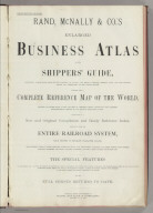 (Explanation and Table of Contents to) Rand McNally & Co.'s Enlarged Business Atlas And Shippers' Guide ... Together With A Complete Reference Map Of The World ... Accompanied By A New and Original Compilation and Ready Reference Index, Showing In Detail The Entire Railroad System ... Engraved, Printed, And Published By Rand, McNally & Company, Chicago, U.S.A. 1889. (on verso) ... Copyright, 1889, by Rand, McNally & Co.