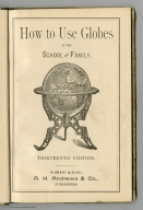 Title page: How to Use Globes in the School and Family. Thirteenth Edition.